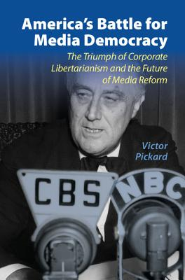 The Triumph of Corporate Libertarianism and the Future of Media Reform
