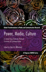 Power, Media, Culture:<br> A Critical View from the Political Economy of Communication