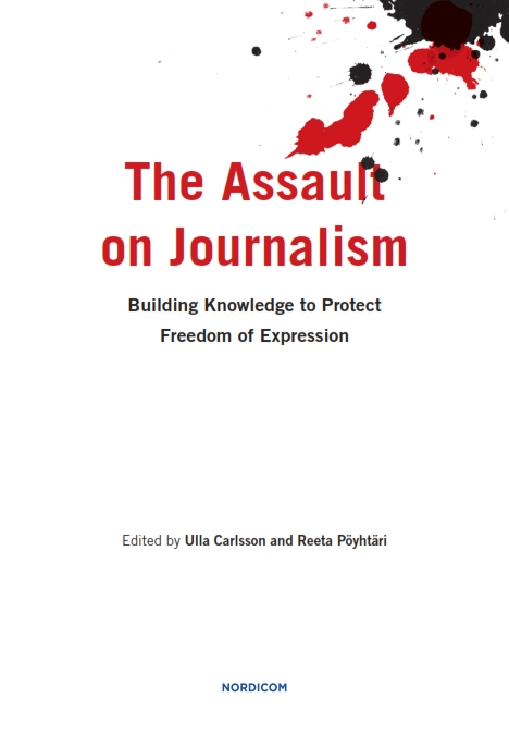 The Assault on Journalism: Building Knowledge to Protect Freedom of Expression