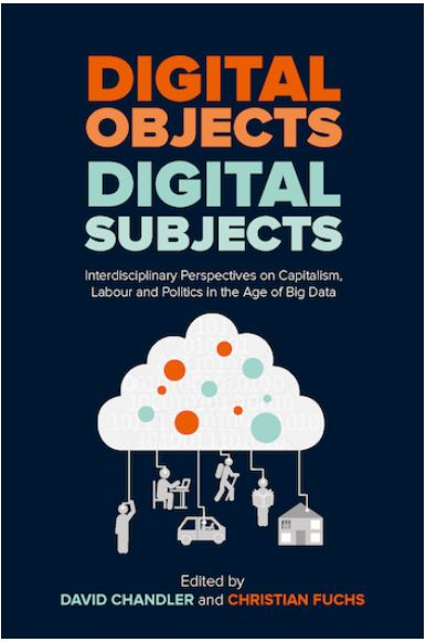 Digital Objects, Digital Subjects: Interdisciplinary Perspectives on Capitalism, Labour and Politics in the Age of Big Data