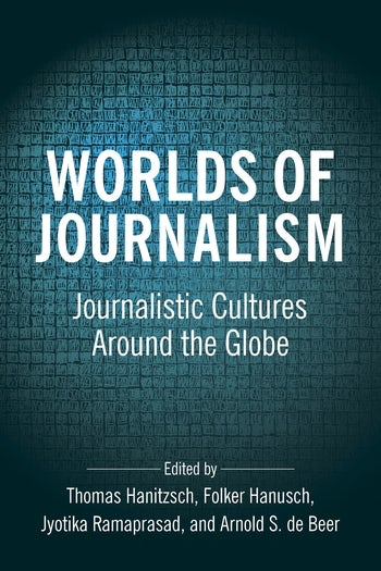 Worlds of Journalism: Journalistic Cultures Around the Globe