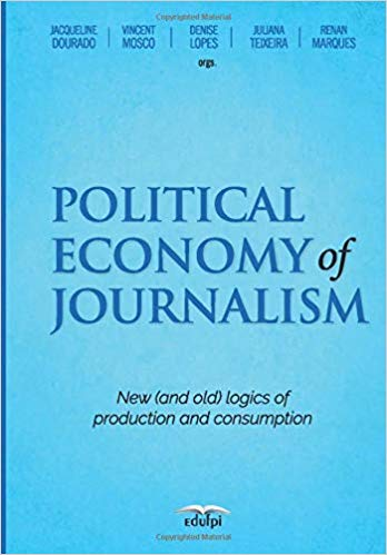 Political Economy of Journalism: New (and old) logics of production and consumption.