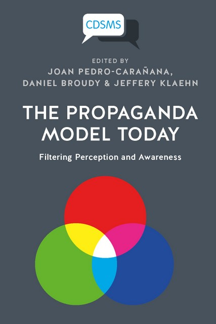 The Propaganda Model Today: Filtering Perception and Awareness