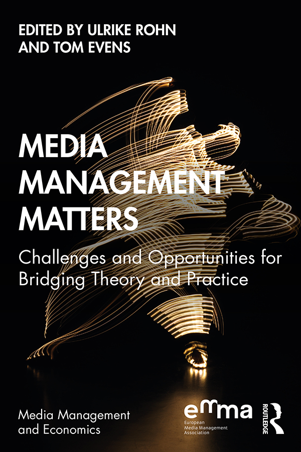 Media Management Matters: Challenges and Opportunities for Bridging Theory and Practice
