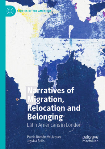 Narratives of Migration, Relocation and Belonging: Latin Americans in London