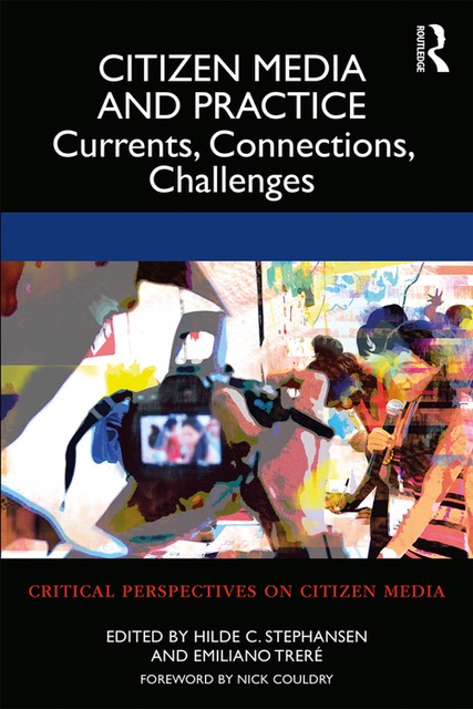 Citizen Media and Practice: Currents, Connections, Challenges