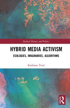 Hybrid Media Activism: Ecologies, Imaginaries, Algorithms