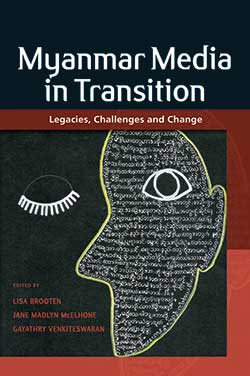 Myanmar Media in Transition: Legacies, Challenges and Change