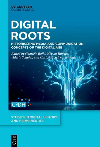 Digital Roots: Historicizing Media and Communication Concepts of the Digital Age