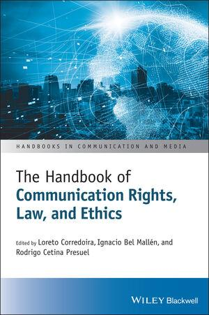 The Handbook of Communication Rights, Law, and Ethics