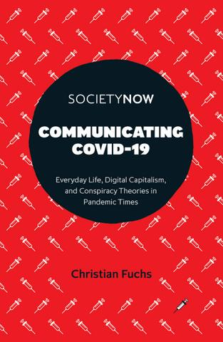 Communicating COVID-19: Everyday Life, Digital Capitalism, and Conspiracy Theories in Pandemic Times