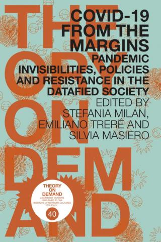 COVID-19 from the Margins. Pandemic Invisibilities, Policies and Resistance in the Datafied Society