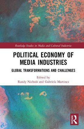 Political Economy of Media Industries: Global Transformations and Challenges
