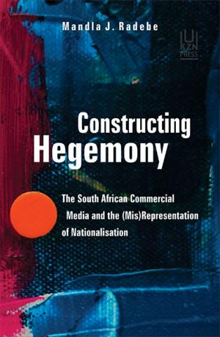 Constructing Hegemony: The South African Commercial Media and the (Mis)Representation of Nationalisation
