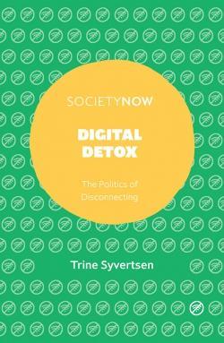Digital Detox: The Politics of Disconnecting