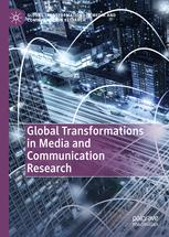Global Transformations in Media and Communication Research