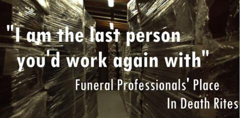 'I'm the last person you'd work with'. Funeral Professionals' Place in Death Rites